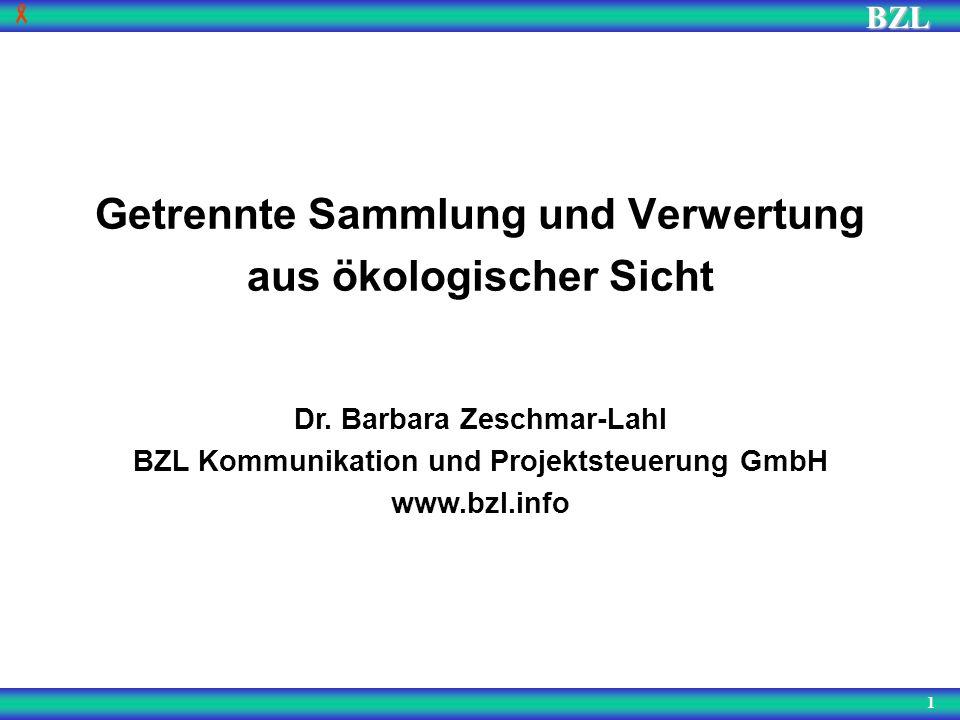 BZL 1 Getrennte Sammlung und Verwertung aus ökologischer Sicht Dr. Barbara Zeschmar-Lahl BZL Kommunikation und Projektsteuerung GmbH www.bzl.info