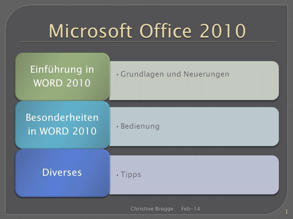 Microsoft Office 2010 Grundlagen und Neuerungen Einführung in WORD 2010 Bedienung Besonderheiten in WORD 2010 Tipps Diverses Feb-14Christine Brügge 1