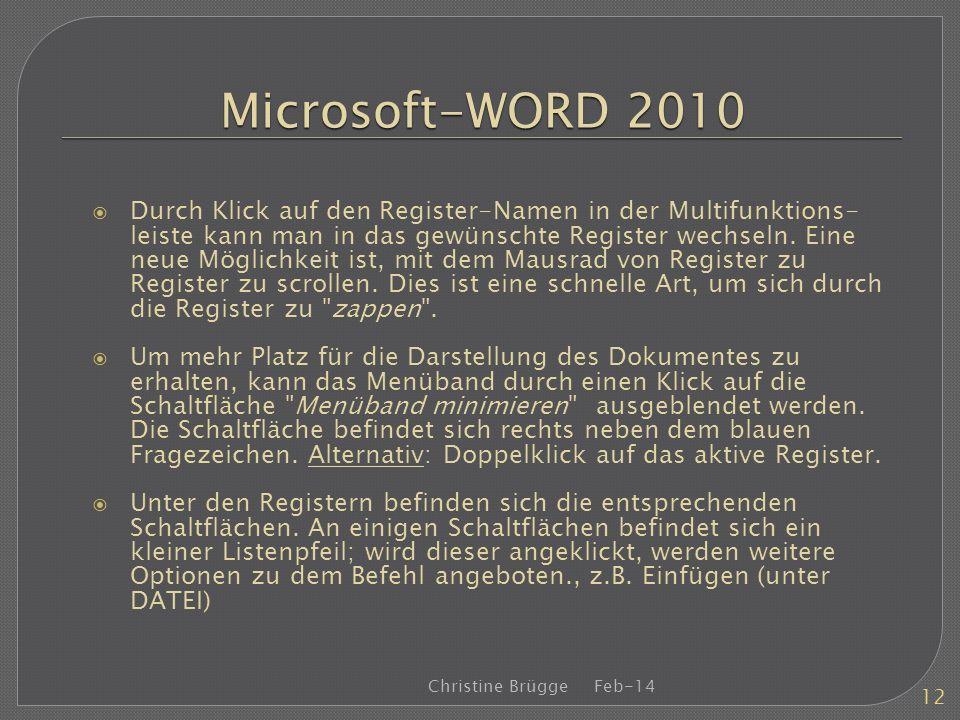 Microsoft-WORD 2010 Durch Klick auf den Register-Namen in der Multifunktions- leiste kann man in das gewünschte Register wechseln. Eine neue Möglichke