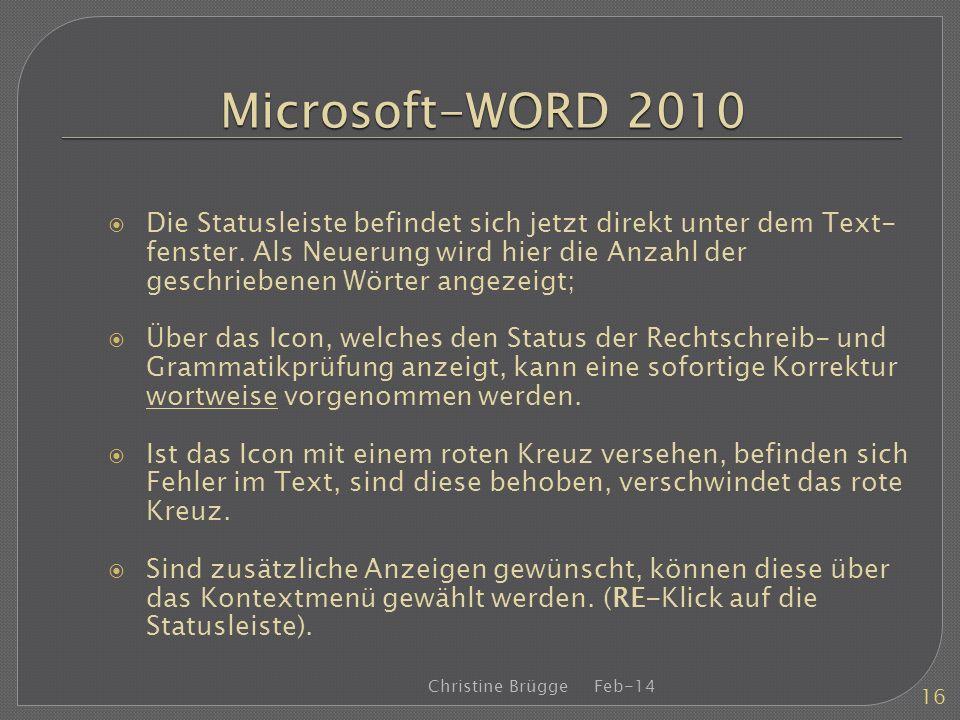 Microsoft-WORD 2010 Die Statusleiste befindet sich jetzt direkt unter dem Text- fenster. Als Neuerung wird hier die Anzahl der geschriebenen Wörter an