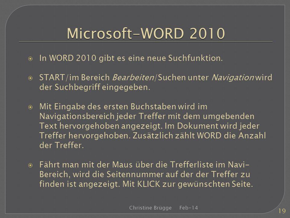 Microsoft-WORD 2010 In WORD 2010 gibt es eine neue Suchfunktion. START/im Bereich Bearbeiten/Suchen unter Navigation wird der Suchbegriff eingegeben.