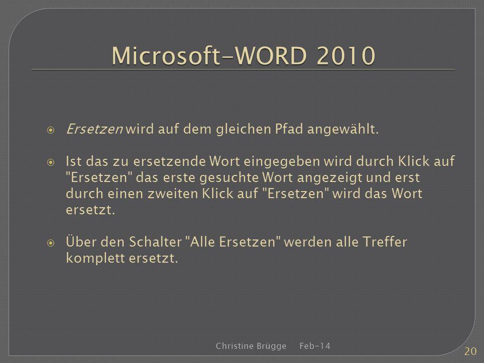 Microsoft-WORD 2010 Ersetzen wird auf dem gleichen Pfad angewählt. Ist das zu ersetzende Wort eingegeben wird durch Klick auf