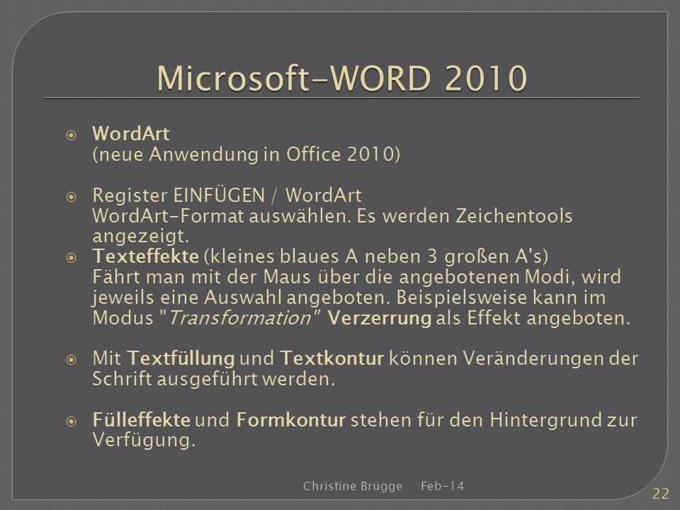 Microsoft-WORD 2010 WordArt (neue Anwendung in Office 2010) Register EINFÜGEN / WordArt WordArt-Format auswählen. Es werden Zeichentools angezeigt. Te