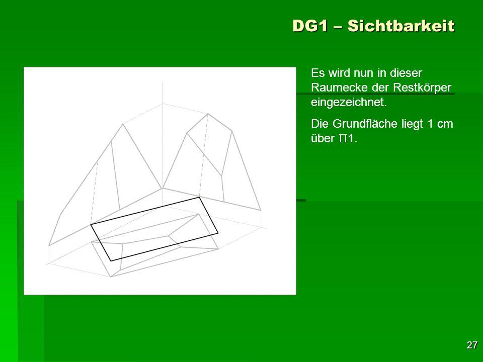 27 DG1 – Sichtbarkeit Es wird nun in dieser Raumecke der Restkörper eingezeichnet. Die Grundfläche liegt 1 cm über 1.