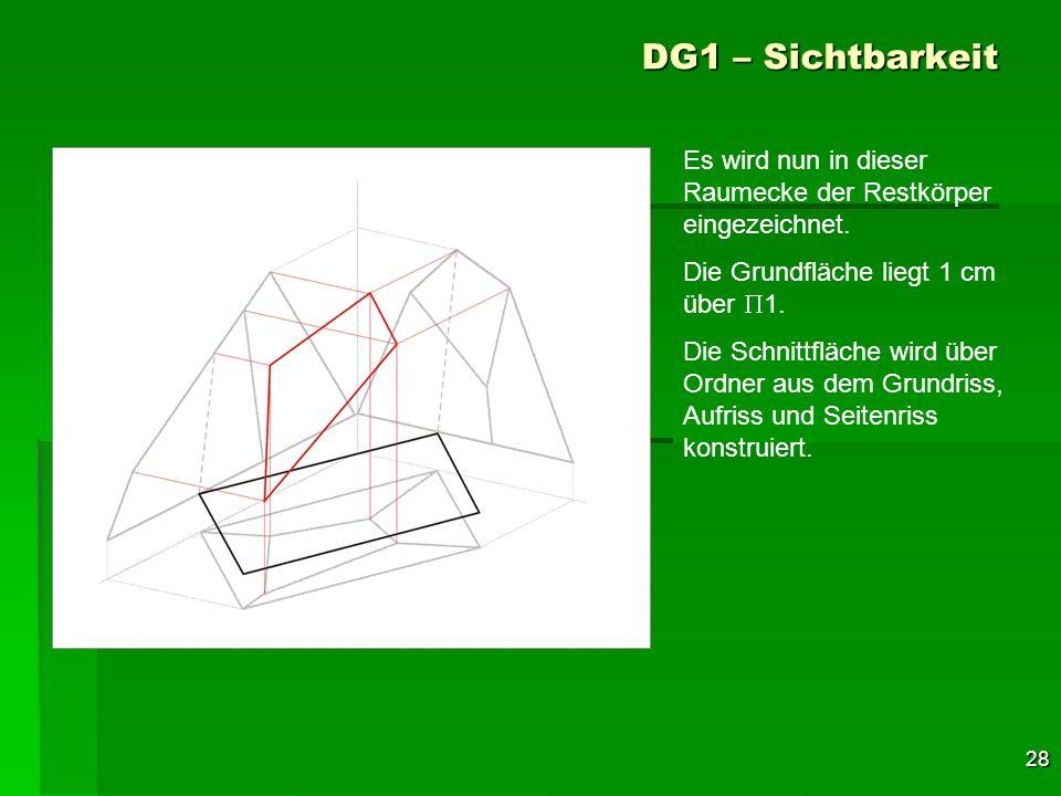 28 DG1 – Sichtbarkeit Es wird nun in dieser Raumecke der Restkörper eingezeichnet. Die Grundfläche liegt 1 cm über 1. Die Schnittfläche wird über Ordn