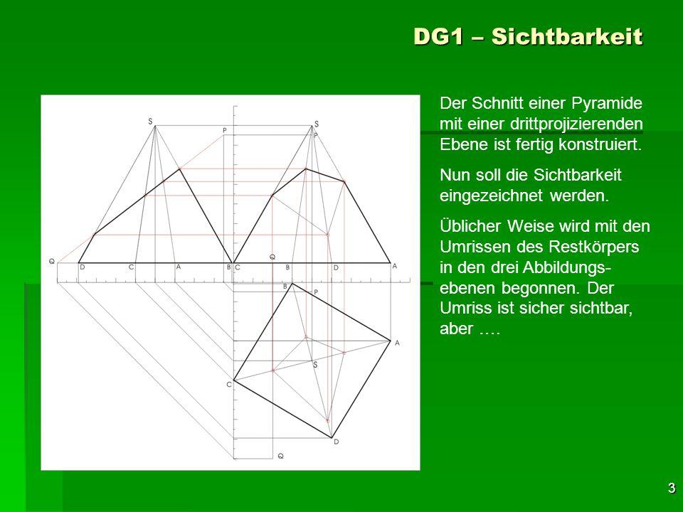 3 DG1 – Sichtbarkeit Der Schnitt einer Pyramide mit einer drittprojizierenden Ebene ist fertig konstruiert. Nun soll die Sichtbarkeit eingezeichnet we