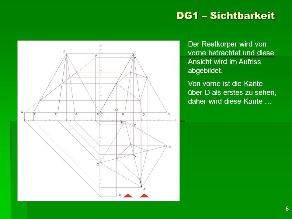 6 DG1 – Sichtbarkeit Der Restkörper wird von vorne betrachtet und diese Ansicht wird im Aufriss abgebildet. Von vorne ist die Kante über D als erstes