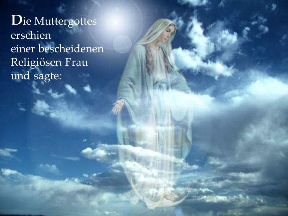 D ie Muttergottes erschien einer bescheidenen Religiösen Frau und sagte: