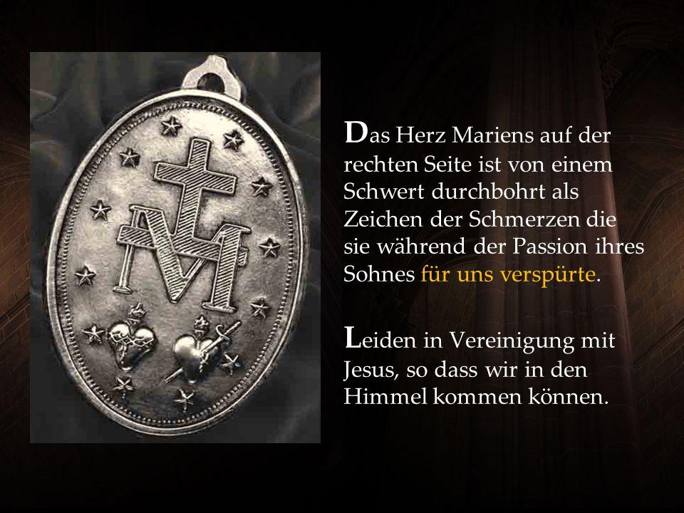 D as Herz Mariens auf der rechten Seite ist von einem Schwert durchbohrt als Zeichen der Schmerzen die sie während der Passion ihres Sohnes für uns verspürte.