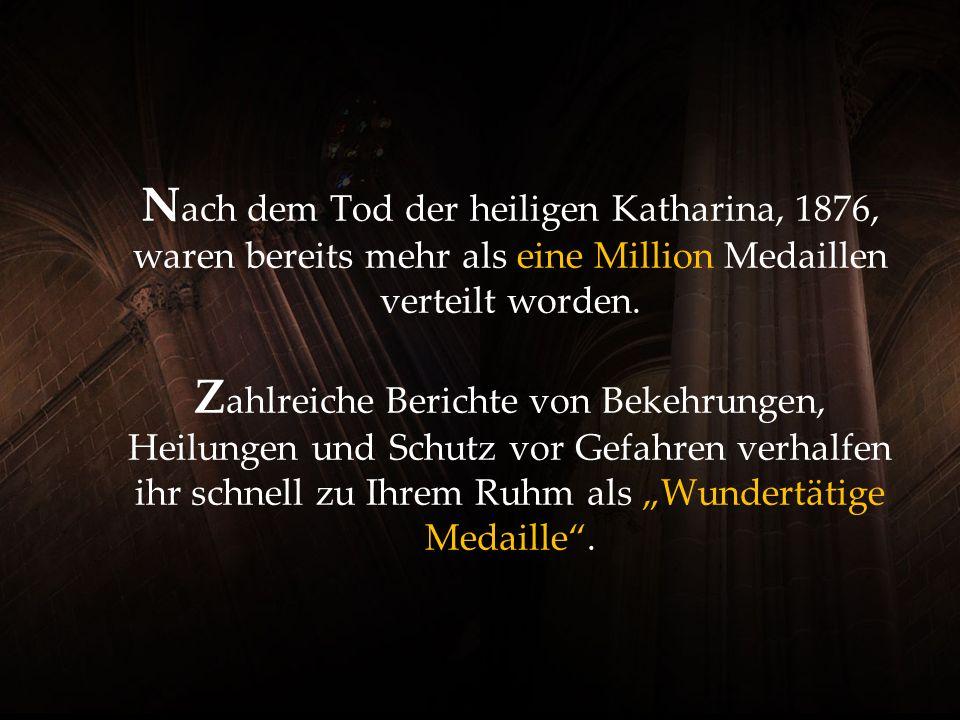 N ach dem Tod der heiligen Katharina, 1876, waren bereits mehr als eine Million Medaillen verteilt worden.