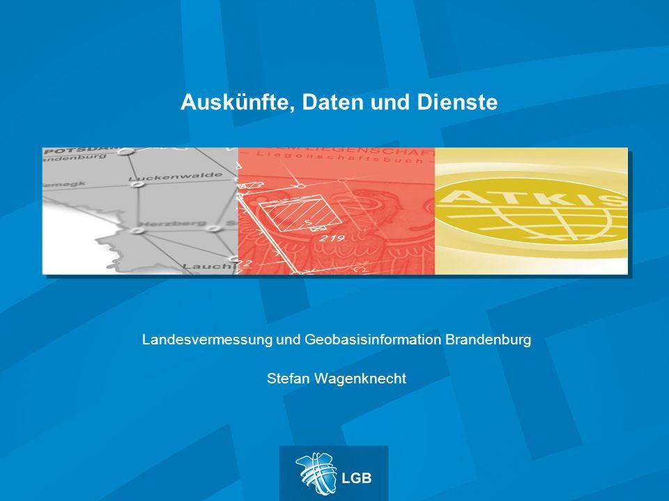 Landesvermessung und Geobasisinformation Brandenburg Stefan Wagenknecht Auskünfte, Daten und Dienste
