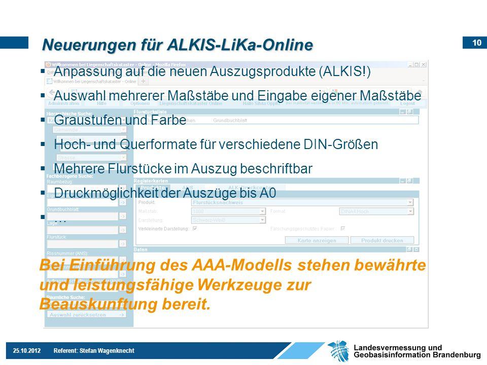10 25.10.2012 Referent: Stefan Wagenknecht Neuerungen für ALKIS-LiKa-Online Anpassung auf die neuen Auszugsprodukte (ALKIS!) Auswahl mehrerer Maßstäbe