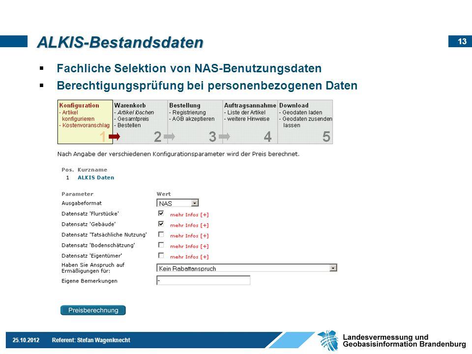 13 25.10.2012 Referent: Stefan Wagenknecht Fachliche Selektion von NAS-Benutzungsdaten Berechtigungsprüfung bei personenbezogenen Daten ALKIS-Bestands