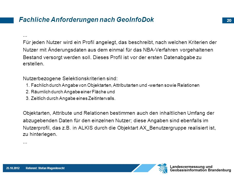 20 25.10.2012 Referent: Stefan Wagenknecht Fachliche Anforderungen nach GeoInfoDok... Für jeden Nutzer wird ein Profil angelegt, das beschreibt, nach