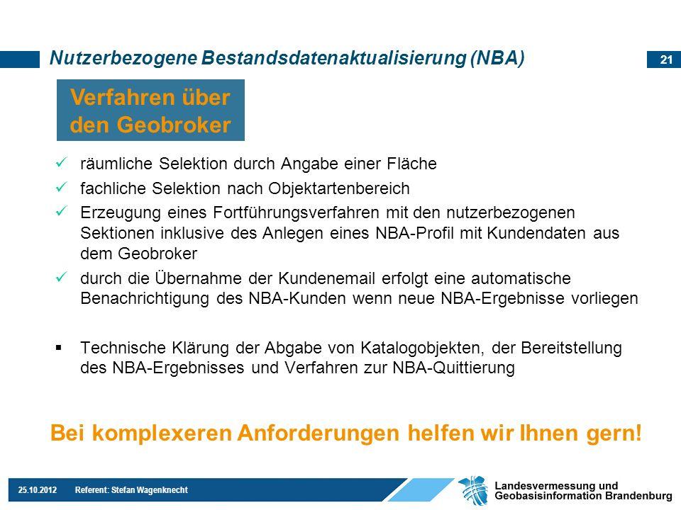 21 25.10.2012 Referent: Stefan Wagenknecht Nutzerbezogene Bestandsdatenaktualisierung (NBA) räumliche Selektion durch Angabe einer Fläche fachliche Se