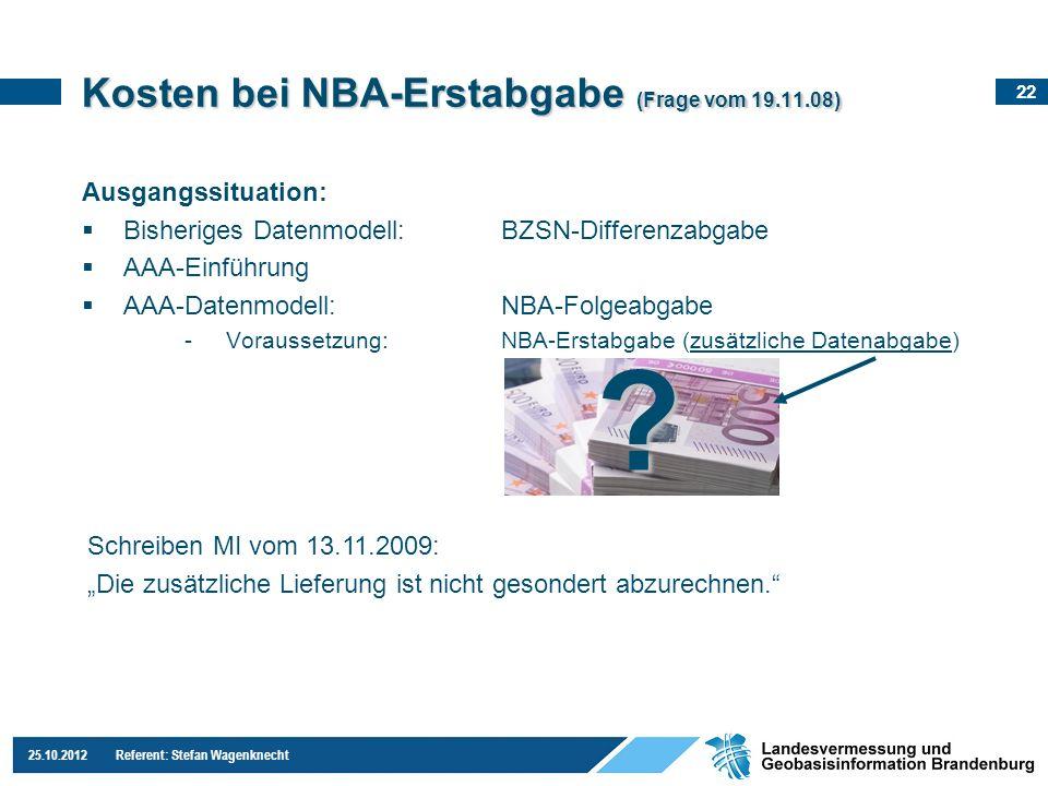 22 25.10.2012 Referent: Stefan Wagenknecht Kosten bei NBA-Erstabgabe (Frage vom 19.11.08) Ausgangssituation: Bisheriges Datenmodell:BZSN-Differenzabga