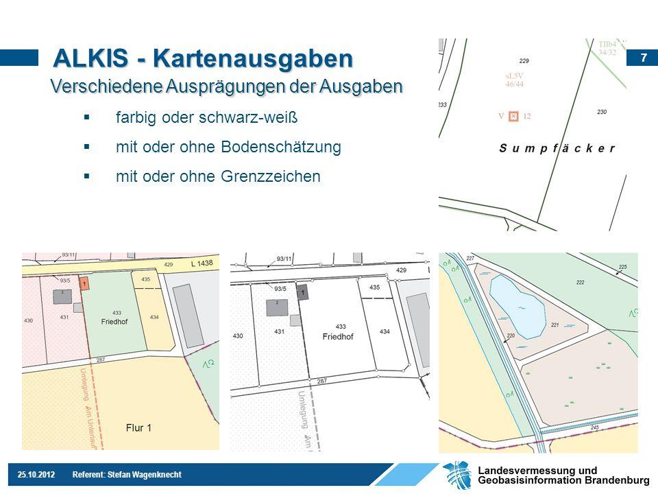 7 25.10.2012 Referent: Stefan Wagenknecht ALKIS - Kartenausgaben Verschiedene Ausprägungen der Ausgaben farbig oder schwarz-weiß mit oder ohne Bodensc
