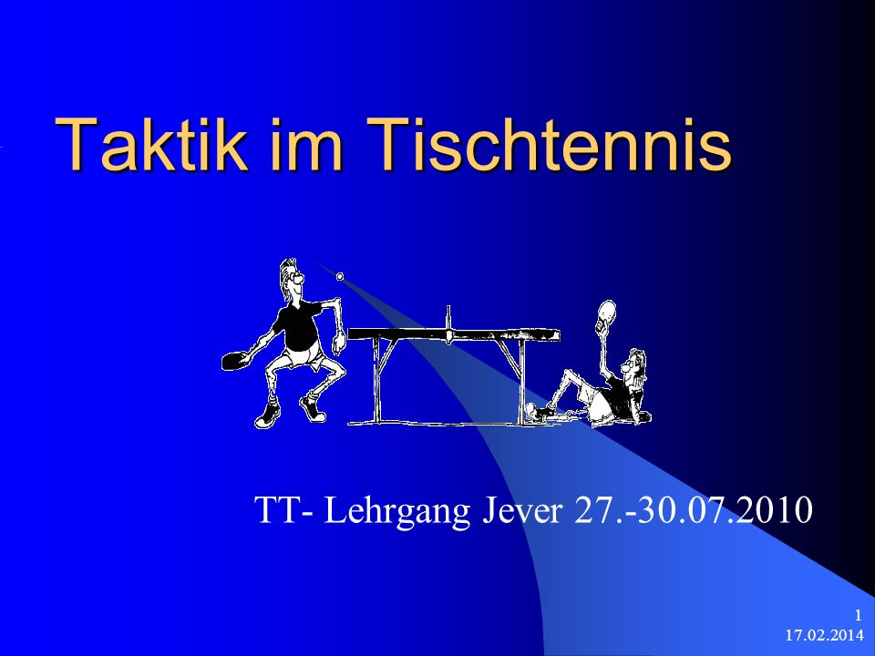 17.02.2014 1 Taktik im Tischtennis TT- Lehrgang Jever 27.-30.07.2010