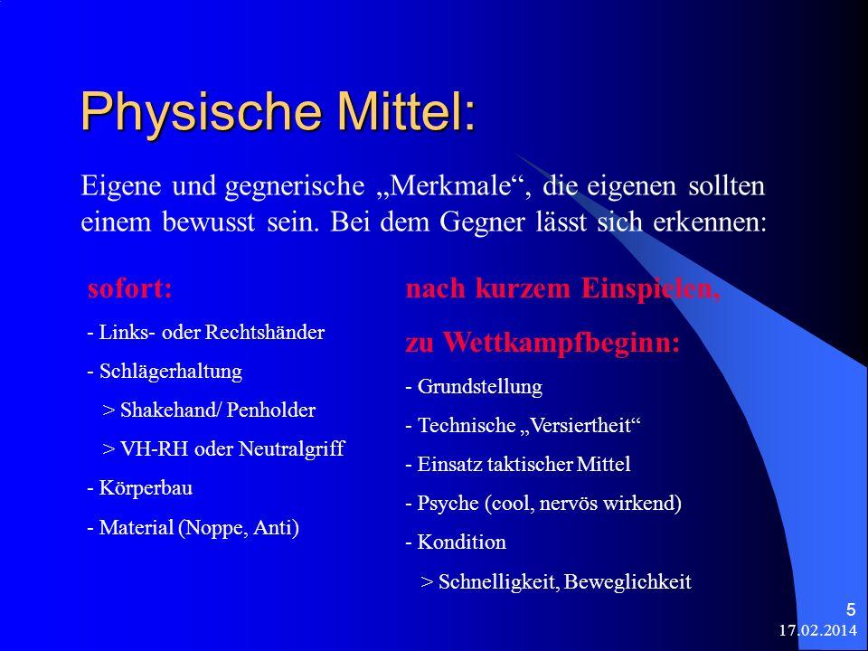 17.02.2014 5 Physische Mittel: Eigene und gegnerische Merkmale, die eigenen sollten einem bewusst sein. Bei dem Gegner lässt sich erkennen: sofort: -