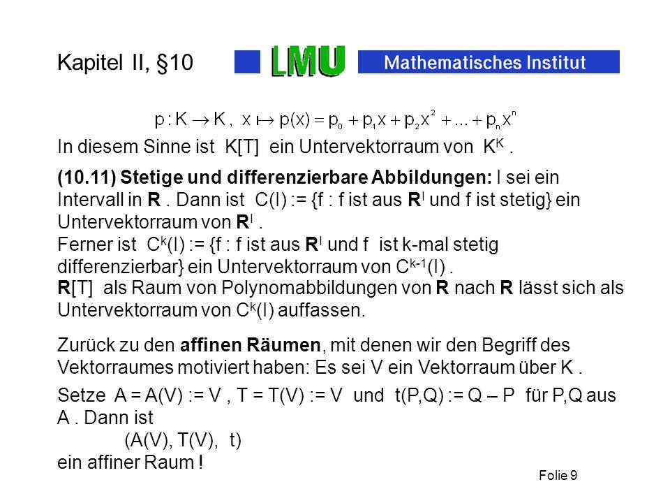 Folie 9 Kapitel II, §10 (10.11) Stetige und differenzierbare Abbildungen: I sei ein Intervall in R. Dann ist C(I) := {f : f ist aus R I und f ist stet