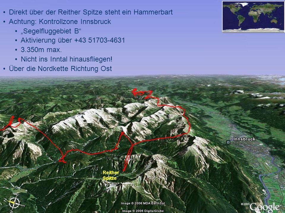 Direkt über der Reither Spitze steht ein Hammerbart Achtung: Kontrollzone Innsbruck Segelfluggebiet B Aktivierung über +43 51703-4631 3.350m max. Nich