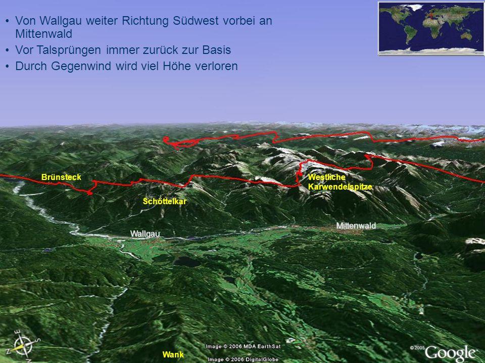 Von Wallgau weiter Richtung Südwest vorbei an Mittenwald Vor Talsprüngen immer zurück zur Basis Durch Gegenwind wird viel Höhe verloren Mittenwald Wal