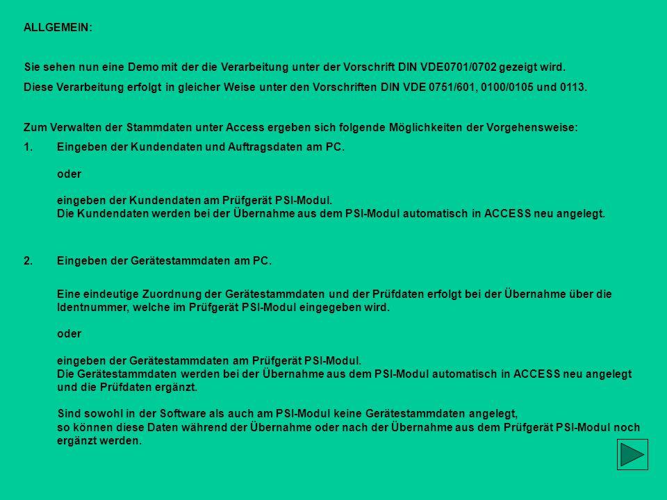 ALLGEMEIN: Sie sehen nun eine Demo mit der die Verarbeitung unter der Vorschrift DIN VDE0701/0702 gezeigt wird. Diese Verarbeitung erfolgt in gleicher