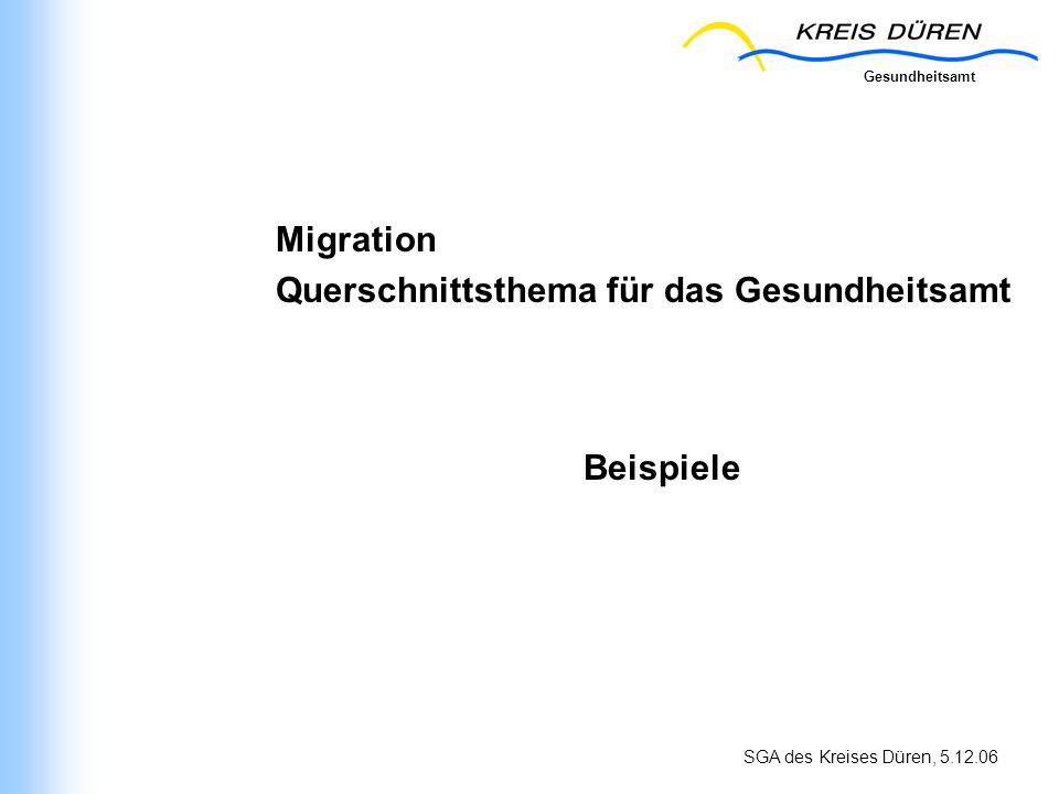 Gesundheitsamt SGA des Kreises Düren, 5.12.06 Migration Querschnittsthema für das Gesundheitsamt Beispiele