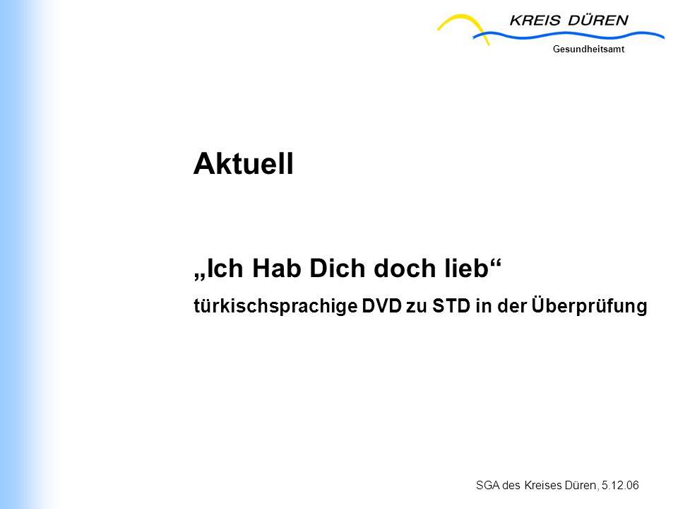Gesundheitsamt SGA des Kreises Düren, 5.12.06 Aktuell Ich Hab Dich doch lieb türkischsprachige DVD zu STD in der Überprüfung