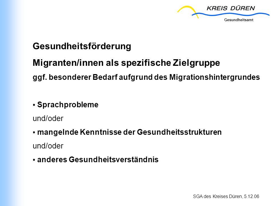 Gesundheitsamt SGA des Kreises Düren, 5.12.06 Gesundheitsförderung Migranten/innen als spezifische Zielgruppe ggf. besonderer Bedarf aufgrund des Migr