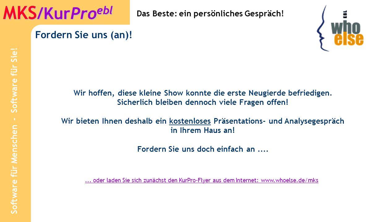 Software für Menschen - Software für Sie.MKS /KurPro ebl Fordern Sie uns (an).