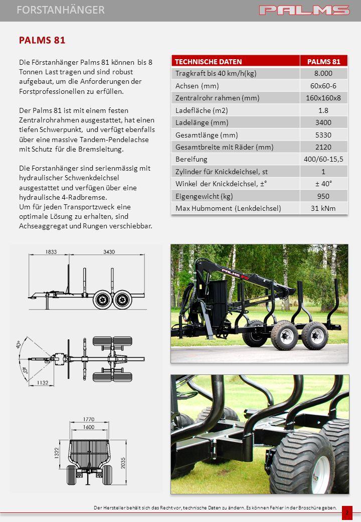 FORSTANHÄNGER Die Förstanhänger Palms 81 können bis 8 Tonnen Last tragen und sind robust aufgebaut, um die Anforderungen der Forstprofessionellen zu e