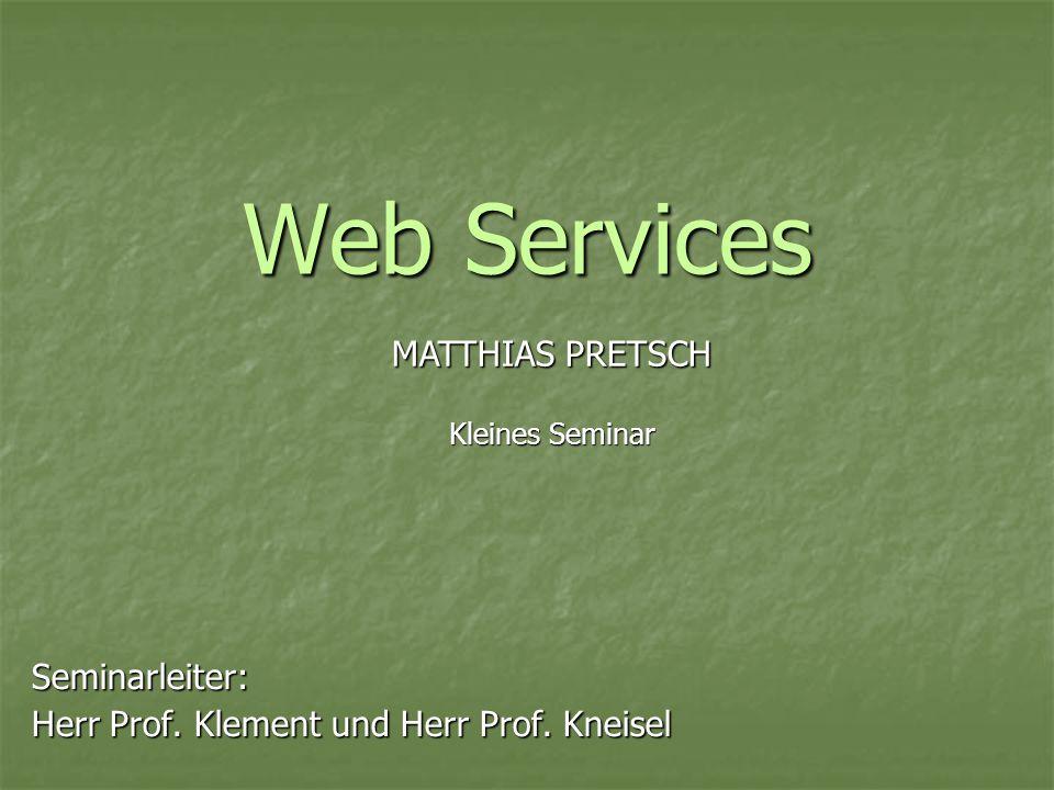 Web Services Seminarleiter: Herr Prof.Klement und Herr Prof.