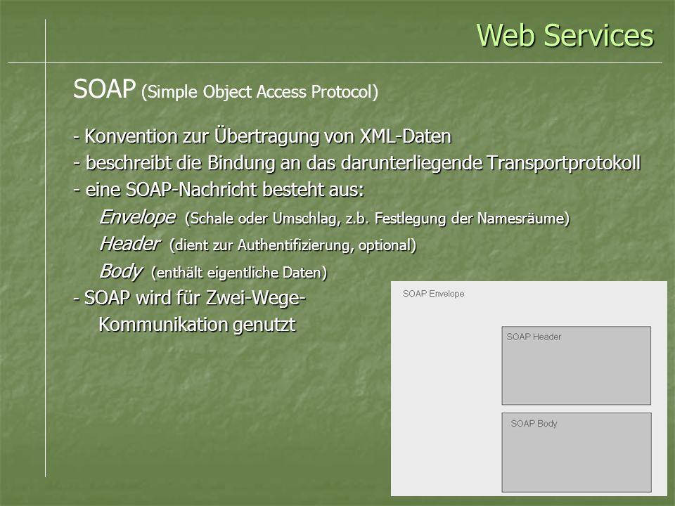 - Konvention zur Übertragung von XML-Daten - beschreibt die Bindung an das darunterliegende Transportprotokoll - eine SOAP-Nachricht besteht aus: Envelope (Schale oder Umschlag, z.b.