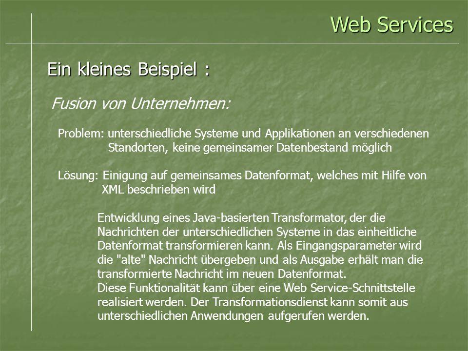 Web Services Ein kleines Beispiel : Fusion von Unternehmen: Problem: unterschiedliche Systeme und Applikationen an verschiedenen Standorten, keine gem