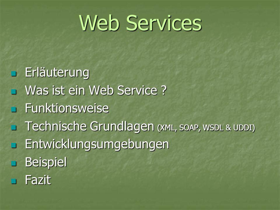 Erläuterung Erläuterung Was ist ein Web Service ? Was ist ein Web Service ? Funktionsweise Funktionsweise Technische Grundlagen (XML, SOAP, WSDL & UDD