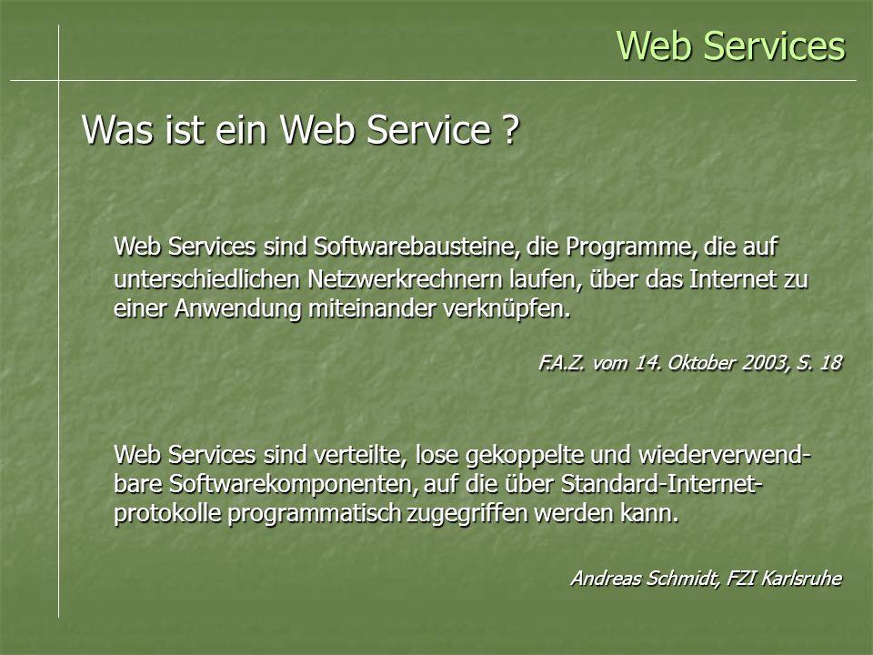 Web Services Was ist ein Web Service ? Web Services sind Softwarebausteine, die Programme, die auf unterschiedlichen Netzwerkrechnern laufen, über das