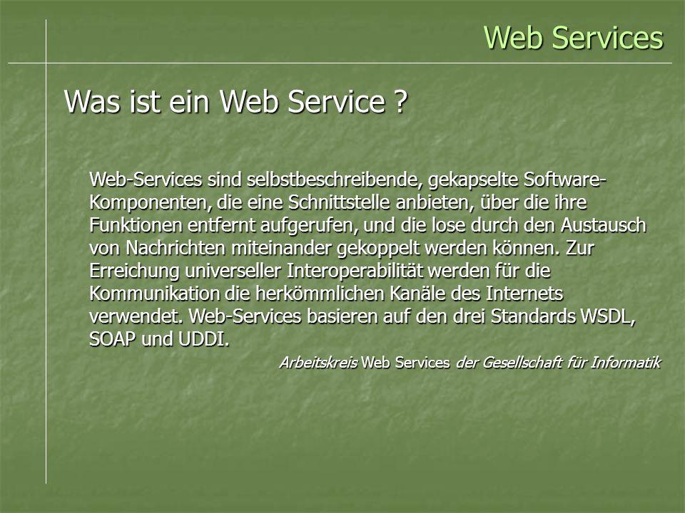 Was ist ein Web Service ? Web-Services sind selbstbeschreibende, gekapselte Software- Komponenten, die eine Schnittstelle anbieten, über die ihre Funk