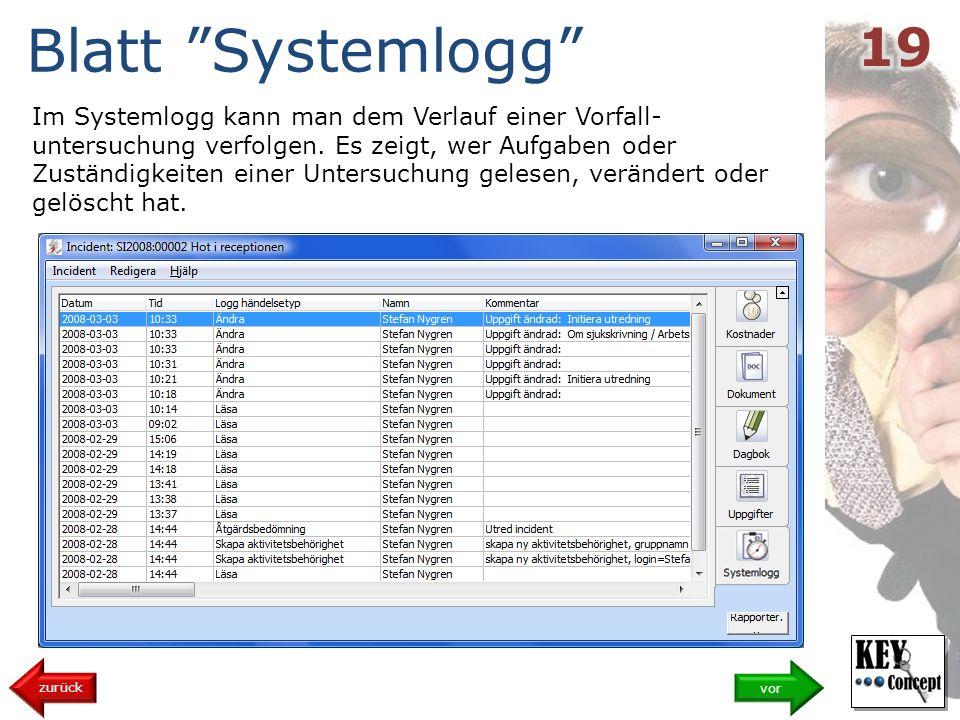 Blatt Systemlogg Im Systemlogg kann man dem Verlauf einer Vorfall- untersuchung verfolgen.