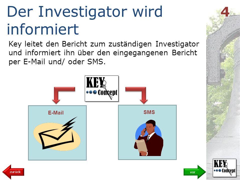 Key leitet den Bericht zum zuständigen Investigator und informiert ihn über den eingegangenen Bericht per E-Mail und/ oder SMS.