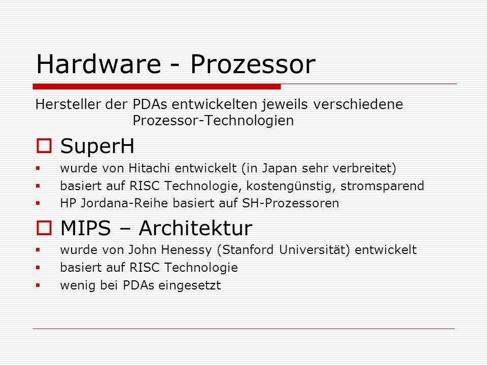 Hardware - Prozessor Hersteller der PDAs entwickelten jeweils verschiedene Prozessor-Technologien SuperH wurde von Hitachi entwickelt (in Japan sehr v