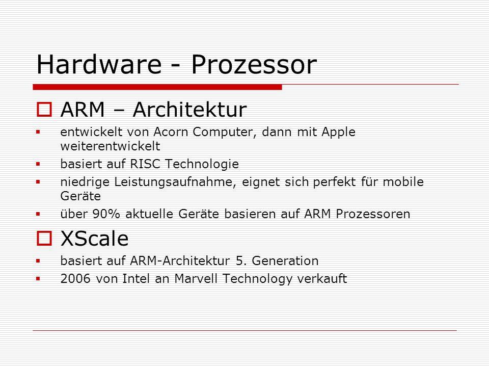 Hardware - Prozessor ARM – Architektur entwickelt von Acorn Computer, dann mit Apple weiterentwickelt basiert auf RISC Technologie niedrige Leistungsa