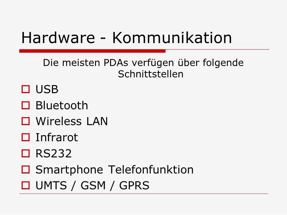 Hardware - Kommunikation Die meisten PDAs verfügen über folgende Schnittstellen USB Bluetooth Wireless LAN Infrarot RS232 Smartphone Telefonfunktion U