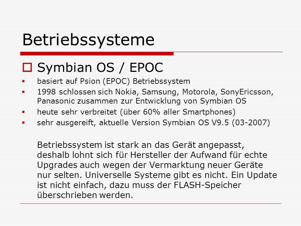 Betriebssysteme Symbian OS / EPOC basiert auf Psion (EPOC) Betriebssystem 1998 schlossen sich Nokia, Samsung, Motorola, SonyEricsson, Panasonic zusamm