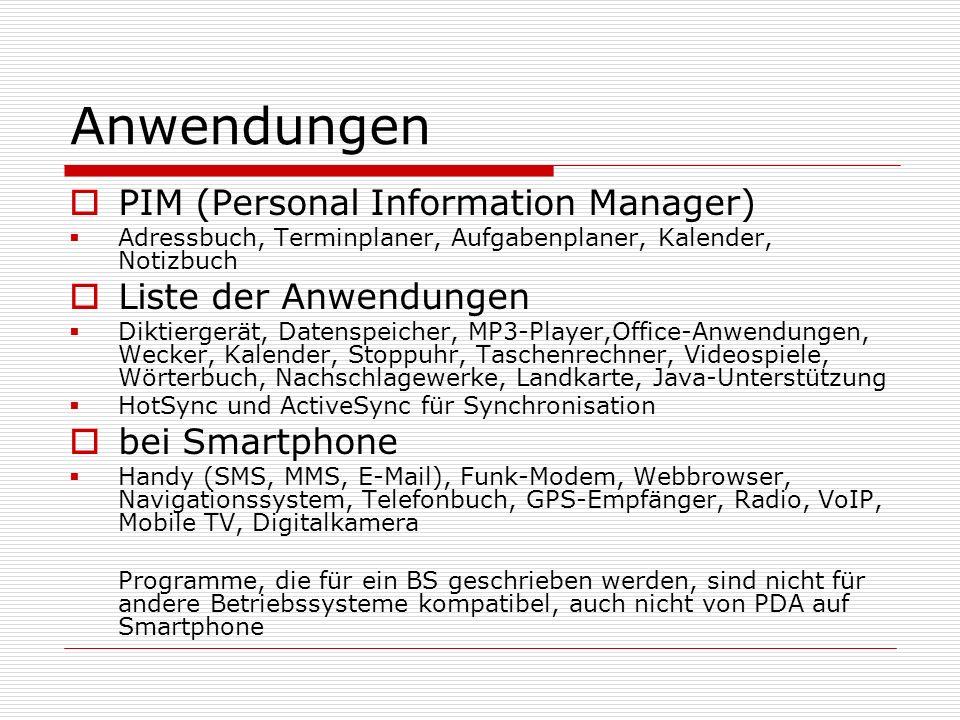 Anwendungen PIM (Personal Information Manager) Adressbuch, Terminplaner, Aufgabenplaner, Kalender, Notizbuch Liste der Anwendungen Diktiergerät, Daten