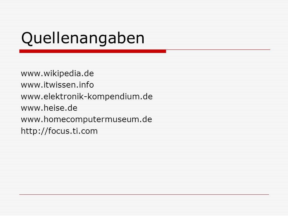 Quellenangaben www.wikipedia.de www.itwissen.info www.elektronik-kompendium.de www.heise.de www.homecomputermuseum.de http://focus.ti.com
