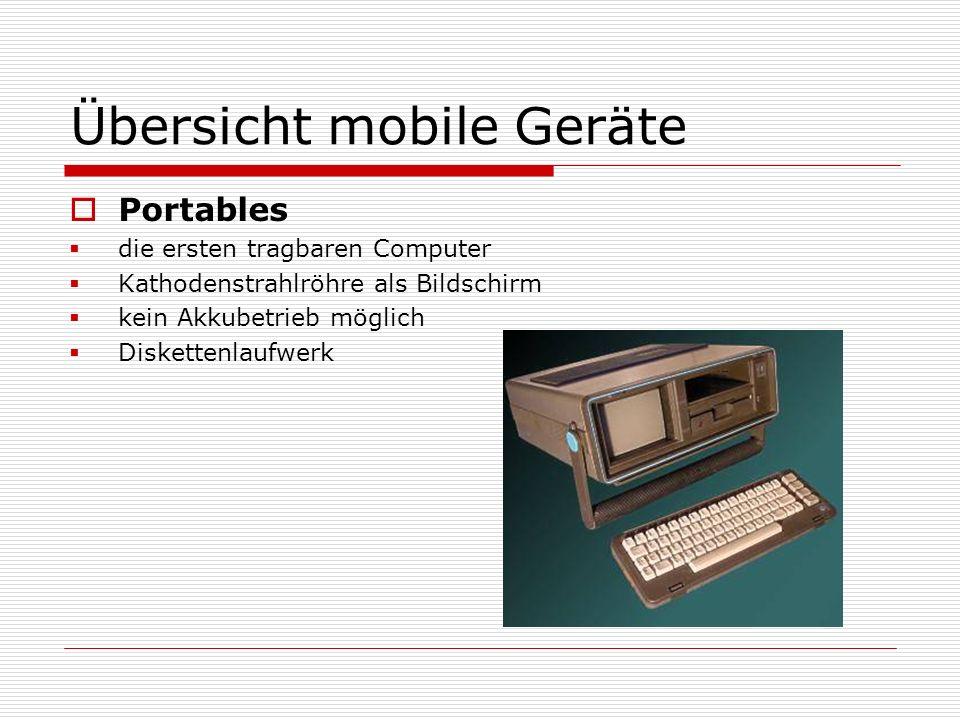 Übersicht mobile Geräte Portables die ersten tragbaren Computer Kathodenstrahlröhre als Bildschirm kein Akkubetrieb möglich Diskettenlaufwerk
