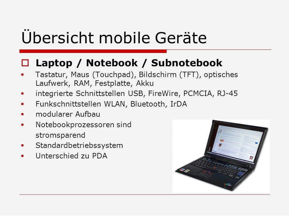 Übersicht mobile Geräte Laptop / Notebook / Subnotebook Tastatur, Maus (Touchpad), Bildschirm (TFT), optisches Laufwerk, RAM, Festplatte, Akku integri