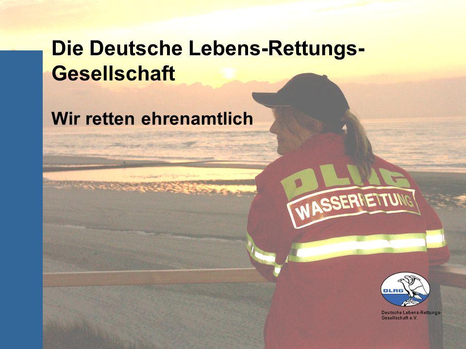 Deutsche Lebens-Rettungs- Gesellschaft e.V. Die Deutsche Lebens-Rettungs- Gesellschaft Wir retten ehrenamtlich