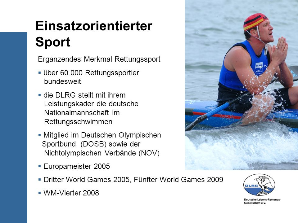 Ergänzendes Merkmal Rettungssport über 60.000 Rettungssportler bundesweit die DLRG stellt mit ihrem Leistungskader die deutsche Nationalmannschaft im